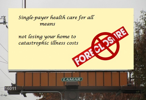 Single-payer health care for all means not losing your home to catastrophic health costs billboard.jpg