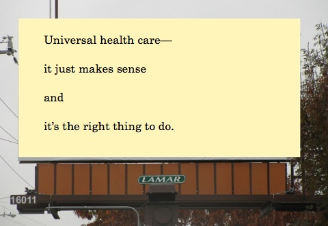 Billboard Universal health care, it just amkes sense, and it's the right thing to do
