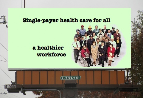 Billboard Single-payer health care for all…a healthier workforce""